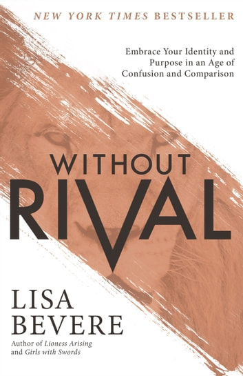 Without rival ebook by lisa bevere 9781493404988 rakuten kobo without rival embrace your identity and purpose in an age of confusion and comparison ebook fandeluxe Gallery