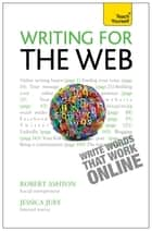 Writing for the Web: Teach Yourself ebook by Robert Ashton, Jessica Juby