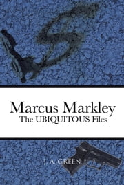 Marcus Markley - The UBIQUITOUS Files ebook by J. A. Green