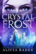 Crystal Frost: The Complete Series ebook by
