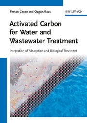 Activated Carbon for Water and Wastewater Treatment - Integration of Adsorption and Biological Treatment ebook by Ferhan Cecen,Özgür Aktas