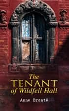 The Tenant of Wildfell Hall - Romance Novel ebook by Anne Brontë