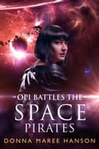 Opi Battles the Space Pirates - Love and Space Pirates ebook by Donna Maree Hanson