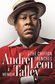 The Chiffon Trenches - A Memoir ebook by André Leon Talley