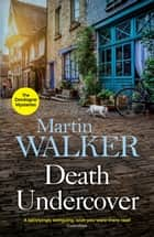 Death Undercover - Bruno investigates a violent local murder with international consequences ebook by Martin Walker