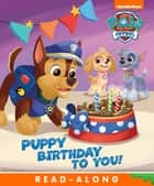 Puppy Birthday to You! (PAW Patrol) ebook by Nickelodeon Publishing