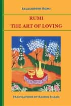 Rumi - The Art of Loving ebook by Jalaluddin Rumi, Rasoul Shams