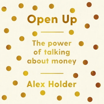 Open Up - The Power of Talking About Money audiobook by Alex Holder