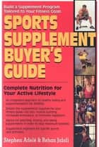 Sports Supplement Buyer's Guide ebook by Stephen Adele,Rehan Jalali