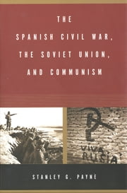 The Spanish Civil War, the Soviet Union, and Communism ebook by Stanley G. Payne