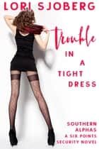 Trouble In A Tight Dress - Southern Alphas, #5 ebook by Lori Sjoberg