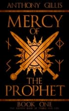 Mercy of the Prophet: Book One ebook by Anthony Gillis