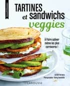 Tartines et sandwichs veggies - A faire saliver même les plus carnivores ! ebook by Coralie Ferreira