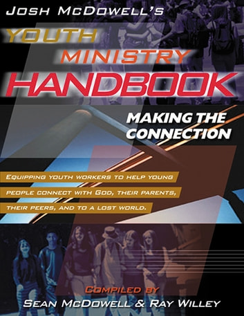 Josh McDowell's Youth Ministry Handbook - Making the Connection ebook by Sean McDowell