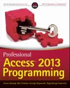 Professional Access 2013 Programming ebook by Teresa Hennig, Ben Clothier, George Hepworth,...