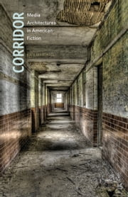 Corridor - Media Architectures in American Fiction ebook by Kate Marshall