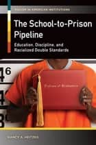 The School-to-Prison Pipeline: Education, Discipline, and Racialized Double Standards ebook by Nancy A Heitzeg
