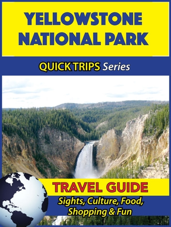 Yellowstone National Park Travel Guide (Quick Trips Series) - Sights, Culture, Food, Shopping & Fun ebook by Jody Swift