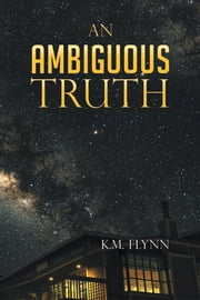 An Ambiguous Truth ebook by K.M. Flynn