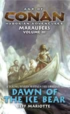 Age of Conan: Dawn of the Ice Bear ebook by Jeff Mariotte