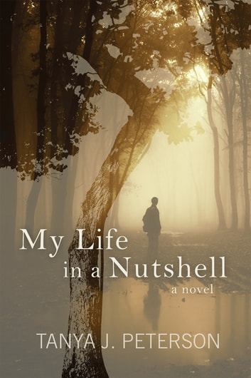 My Life in a Nutshell - A Novel ebook by Tanya J. Peterson
