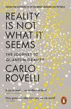 Reality Is Not What It Seems - The Journey to Quantum Gravity ebook by Carlo Rovelli