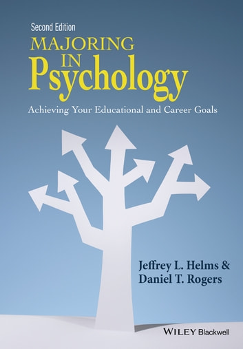 Majoring in Psychology - Achieving Your Educational and Career Goals ebook by Jeffrey L. Helms,Daniel T. Rogers
