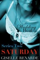 Wedding Heat: Saturday Box Set (Series Two) - Wedding Heat, #2 ebook by Giselle Renarde