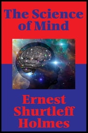 The Science of Mind (Impact Books) - With linked Table of Contents ebook by Ernest Shurtleff Holmes