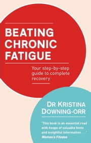 Beating Chronic Fatigue - Your step-by-step guide to complete recovery ebook by Kristina Downing-Orr