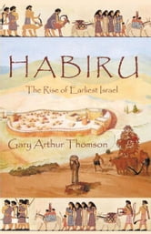 HABIRU - The Rise of Earliest Israel ebook by Gary Arthur Thomson