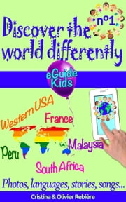 Discover the world differently n°1 - Travel with your child and open his/her mind! Peru, Western USA, France, Malaysia, South Africa ebook by Olivier Rebiere, Cristina Rebiere