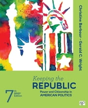 Keeping the Republic - Power and Citizenship in American Politics - Brief Edition ebook by Christine Barbour,Mr. Gerald Wright