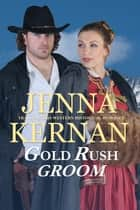 Gold Rush Groom - Trail Blazers Western Historical Romance eBook by Jenna Kernan
