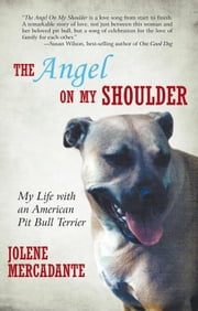 The Angel on My Shoulder - My Life with an American Pit Bull Terrier ebook by Jolene Mercadante