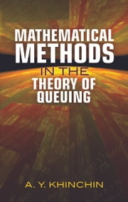 Mathematical Methods in the Theory of Queuing ebook by A. Y. Khinchin,D. M. Andrews,M. H. Quenouille