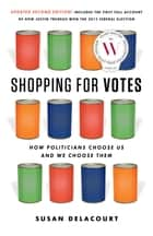 Shopping for Votes - How Politicians Choose Us and We Choose Them ebook by Susan Delacourt