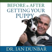 Before and After Getting Your Puppy - The Positive Approach to Raising a Happy, Healthy, and Well-Behaved Dog audiobook by Dr. Ian Dunbar