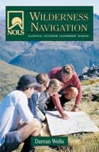 NOLS Wilderness Navigation ebook by Darran Wells,Jon Cox