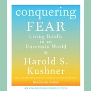 Conquering Fear - Living Boldly in an Uncertain World audiobook by Harold S. Kushner
