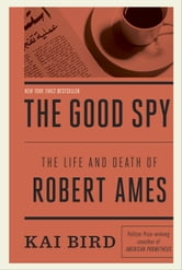 The Good Spy - The Life and Death of Robert Ames ebook by Kai Bird