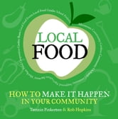 Local Food - How to make it happen in your community ebook by Tamzin Pinkerton,Rob Hopkins,Rosie Boycott