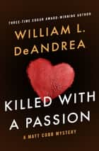 Killed with a Passion ebook by William L. DeAndrea