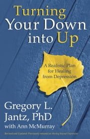 Turning Your Down into Up - A Realistic Plan for Healing from Depression ebook by Ann McMurray,Gregory L. Jantz