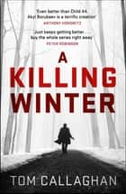 A Killing Winter - An Inspector Akyl Borubaev Thriller (1) ebook by Tom Callaghan