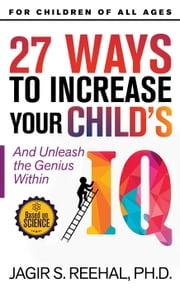 27 Ways To Increase Your Child's IQ ebook by Jagir Reehal