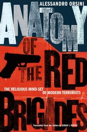 Anatomy of the Red Brigades - The Religious Mind-set of Modern Terrorists ebook by Alessandro Orsini,Sarah J. Nodes