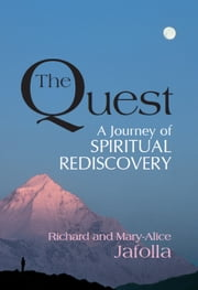 The Quest - A Journey of Spiritual Rediscovery ebook by Mary-Alice Jafolla,Richard Jafolla