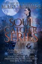 Soul Catcher Series Box Set ebook by Mary Abshire