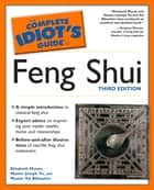 The Complete Idiot's Guide to Feng Shui, 3rd Edition ebook by Elizabeth Moran, Master Joseph Yu